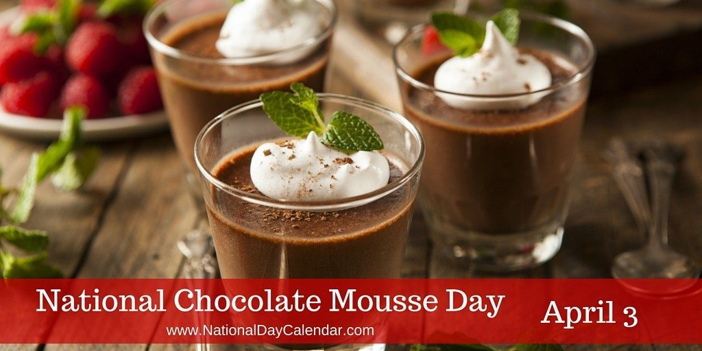 National Chocolate Mousse Day - April 3