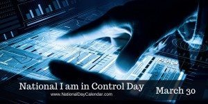 National I am in Control Day - March 30