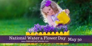 National Water a Flower Day May 30