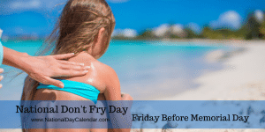 National Don't Fry Day Friday Before Memorial Day