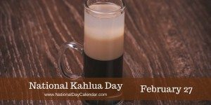 National Kahlua Day - February 27