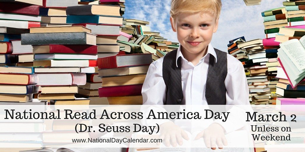National Read Across America Day (Dr. Seuss Day) - March 2 (unless on weekend)