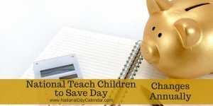 National Teach Children to Save Day - Changes Annually